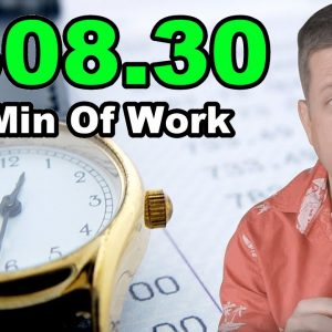 $308.30 With 45 Minutes Of Work? - Not What You Think :-)