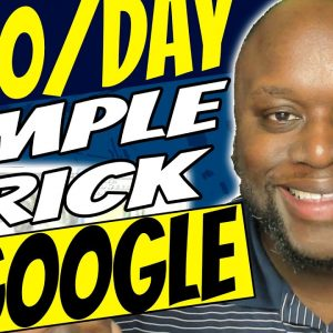 Make $100 Per Day From Google With This One Trick 2021