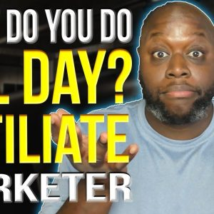 Day In The Life Affiliate Marketer 2021 - What I Do Most Days