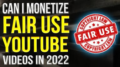 Can I Monetize Fair Use Videos 2022 - Everything You Need To Know